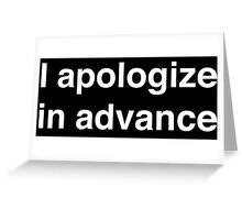 I apologize in advance (White Text) Greeting Card