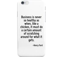 Business is never so healthy as when, like a chicken, it must do a certain amount of scratching around for what it gets. iPhone Case/Skin