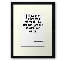 If I have seen further than others, it is by standing upon the shoulders of giants. Framed Print