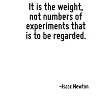 It is the weight, not numbers of experiments that is to be regarded. Photographic Print