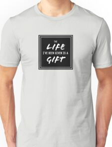 Life Is A Gift Unisex T-Shirt