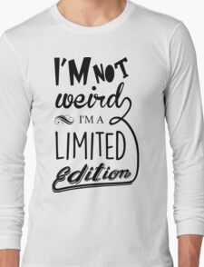I'm not weird, I'm a limited edition Long Sleeve T-Shirt