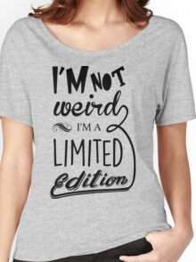 I'm not weird, I'm a limited edition Women's Relaxed Fit T-Shirt