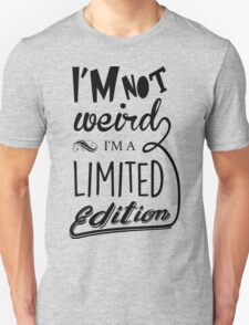 I'm not weird, I'm a limited edition Unisex T-Shirt