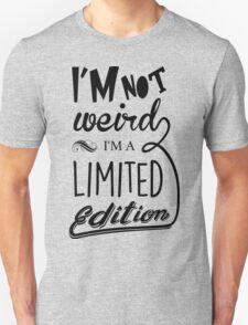 I'm not weird, I'm a limited edition T-Shirt