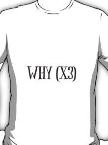 Heathers Why (x3) T-Shirt