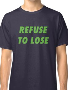 Refuse to Lose Classic T-Shirt