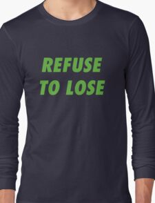 Refuse to Lose Long Sleeve T-Shirt