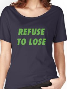 Refuse to Lose Women's Relaxed Fit T-Shirt