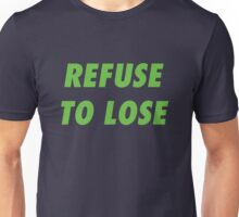 Refuse to Lose Unisex T-Shirt