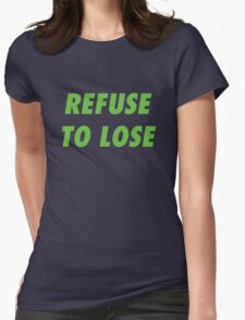 Refuse to Lose Womens Fitted T-Shirt