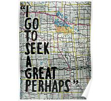 I Go to Seek a Great Perhaps Quote  Poster