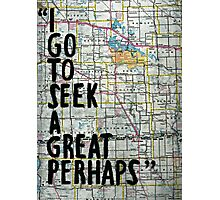 I Go to Seek a Great Perhaps Quote  Photographic Print