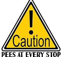 Caution! Pees At Every Stop by GingyBeans