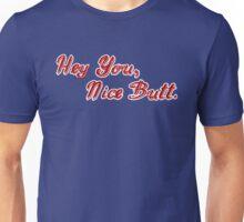 Hey You, Nice Butt Unisex T-Shirt