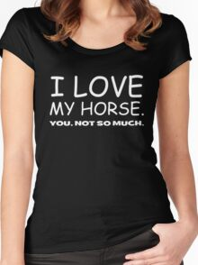 I LOVE MY HORSE. you, not so much.  Women's Fitted Scoop T-Shirt