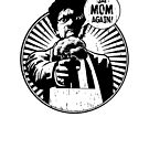 Say Mom Again! by MomfiaTees