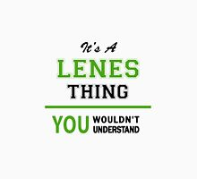 It's a LENES thing, you wouldn't understand !! T-Shirt