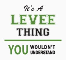 It's a LEVEE thing, you wouldn't understand !! by itsmine
