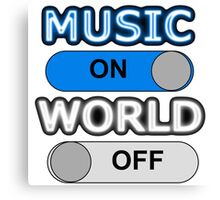 Music : ON,  World : OFF Canvas Print