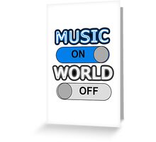 Music : ON,  World : OFF Greeting Card