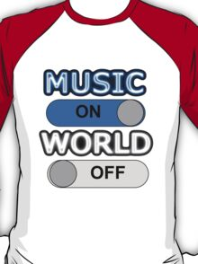 Music : ON,  World : OFF T-Shirt