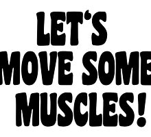 Let's move some muscles! by theshirtshops