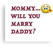 Funny! Mommy will you marry daddy! Canvas Print