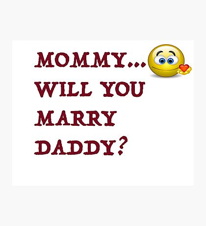 Funny! Mommy will you marry daddy! Photographic Print