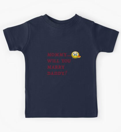 Funny! Mommy will you marry daddy! Kids Tee