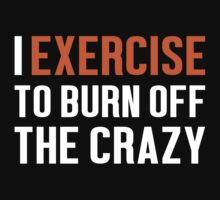Burn Off The Crazy Exercise T-shirt by musthavetshirts