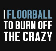 Burn Off The Crazy Floorball T-shirt by musthavetshirts