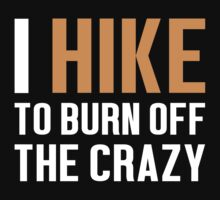 Burn Off The Crazy Hike T-shirt by musthavetshirts