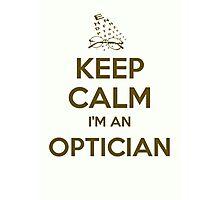 Keep calm, I'm an optician Photographic Print