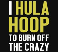 Burn Off The Crazy Hula Hoop T-shirt by musthavetshirts