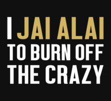 Burn Off The Crazy Jai Alai T-shirt by musthavetshirts