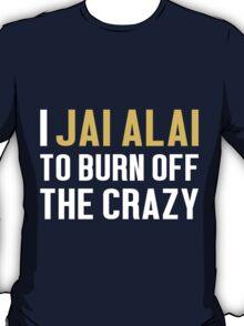 Burn Off The Crazy Jai Alai T-shirt T-Shirt