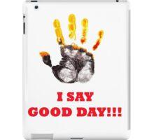 I Say Good Day! iPad Case/Skin