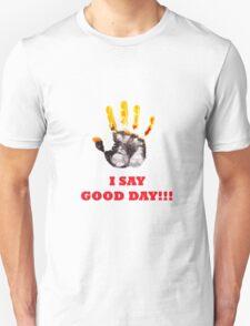 I Say Good Day! T-Shirt
