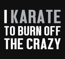 Burn Off The Crazy Karate T-shirt by musthavetshirts