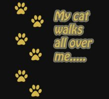 My Cat Walks All Over Me... by MaddyPaddy