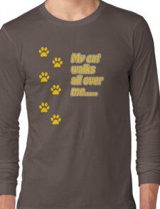 My Cat Walks All Over Me... Long Sleeve T-Shirt