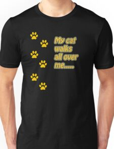 My Cat Walks All Over Me... Unisex T-Shirt