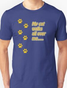 My Cat Walks All Over Me... T-Shirt
