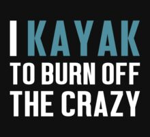 Burn Off The Crazy Kayak T-shirt by musthavetshirts