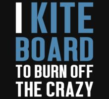 Burn Off The Crazy Kite Board T-shirt by musthavetshirts