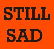 Still Sad! T-Shirt