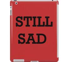 Still Sad! iPad Case/Skin