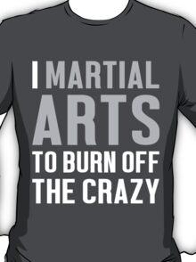 Burn Off The Crazy Martial Arts T-shirt T-Shirt