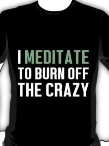Burn Off The Crazy Meditate T-shirt T-Shirt